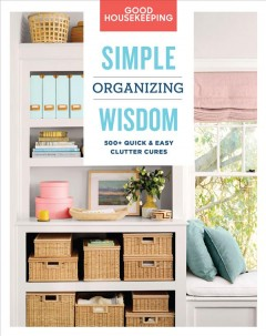 Simple organizing wisdom : 500+ quick & easy clutter cures / edited by Laurie Jennings. - edited by Laurie Jennings.
