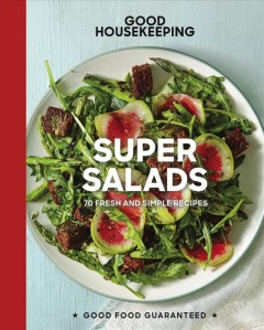 Good housekeeping super salads : 70 fresh and simple recipes.