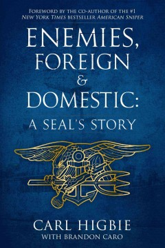 Enemies, foreign & domestic : a SEAL's story / Carl Higbie with Brandon Caro.