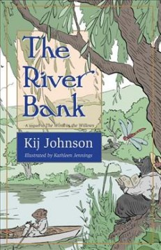 The river bank : a sequel to Kenneth Grahame's The wind in the willows / by Kij Johnson ; endpaper, chapter, and incidental illustrations by Kathleen Jennings. - by Kij Johnson ; endpaper, chapter, and incidental illustrations by Kathleen Jennings.