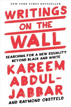Writings on the wall : searching for a new equality beyond black and white / Kareem Abdul-Jabbar and Raymond Obstfeld. - Kareem Abdul-Jabbar and Raymond Obstfeld.