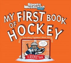 My first book of hockey /  writers, Mark Bechtel, Beth Bugler ; illustrator, Bill Hinds. - writers, Mark Bechtel, Beth Bugler ; illustrator, Bill Hinds.