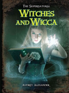 Witches and Wicca /  by Audrey Alexander.