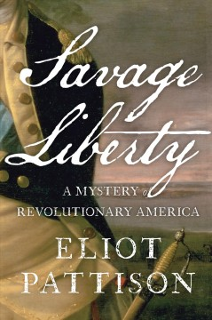 Savage liberty : a mystery of revolutionary America / Eliot Pattison.