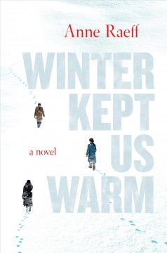 Winter kept us warm : a novel / Anne Raeff. - Anne Raeff.