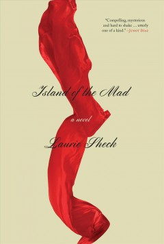 Island of the mad : a novel / Laurie Sheck.