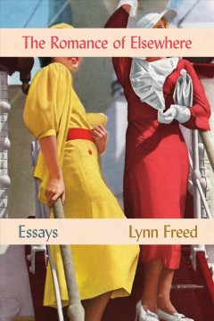 The romance of elsewhere : essays / Lynn Freed.