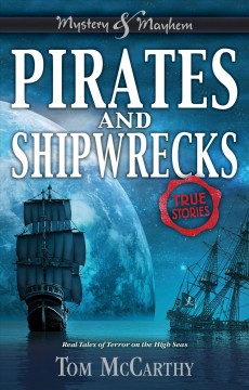 Pirates and shipwrecks : real tales of terror on the high seas : true stories / Tom McCarthy.