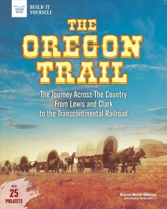 The Oregon Trail : the journey across the country from Lewis and Clark to the Transcontinental railroad / Karen Bush Gibson ; illustrated by Tom Casteel. - Karen Bush Gibson ; illustrated by Tom Casteel.