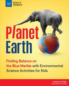 Planet Earth : finding balance on the Blue Marble : with environmental science activities for kids / Kathleen M. Reilly ; illustrated by Tom Casteel. - Kathleen M. Reilly ; illustrated by Tom Casteel.