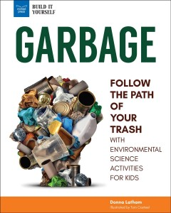 Garbage : follow the path of your trash : with environmental science activities for kids / Donna Latham ; illustrated by Tom Casteel. - Donna Latham ; illustrated by Tom Casteel.