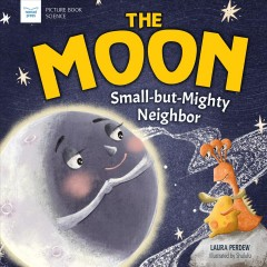 The moon : small-but-mighty neighbor / Laura Perdew ; illustrated by Shululu. - Laura Perdew ; illustrated by Shululu.