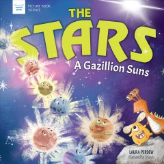 The stars : a gazillion suns / Laura Perdew ; illustrated by Shululu. - Laura Perdew ; illustrated by Shululu.