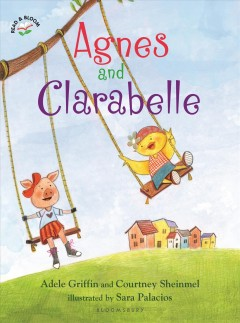 Agnes and Clarabelle /  by Adele Griffin and Courtney Sheinmel ; illustrated by Sara Palacios. - by Adele Griffin and Courtney Sheinmel ; illustrated by Sara Palacios.