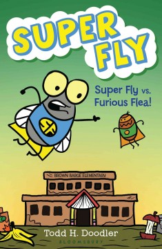 Super Fly vs. Furious Flea! /  Todd H. Doodler. - Todd H. Doodler.