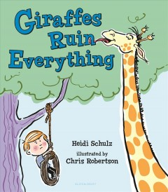 Giraffes ruin everything /  by Heidi Schulz ; illustrated by Chris Robertson.