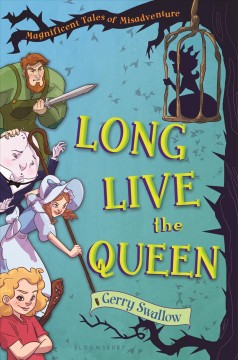 Long live the queen : magnificent tales of misadventure / Gerry Swallow ; illustrations by Valerio Fabbretti. - Gerry Swallow ; illustrations by Valerio Fabbretti.