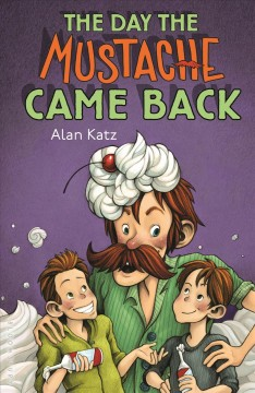 The day the mustache came back /  by Alan Katz. - by Alan Katz.