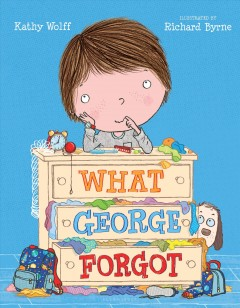 What George forgot /  Kathy Wolff ; illustrated by Richard Byrne. - Kathy Wolff ; illustrated by Richard Byrne.