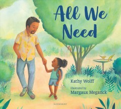 All we need /  by Kathy Wolff ; illustrated by Margaux Meganck. - by Kathy Wolff ; illustrated by Margaux Meganck.