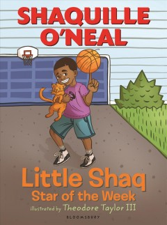 Little Shaq : star of the week / Shaquille O'Neal ; illustrated by Theodore Taylor III.