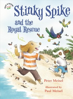 Stinky Spike and The Royal Rescue /  by Peter Meisel ; illustrated by Paul Meisel. - by Peter Meisel ; illustrated by Paul Meisel.