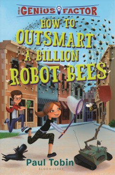 How to outsmart a billion robot bees /  by Paul Tobin ; illustrated by Thierry Lafontaine.