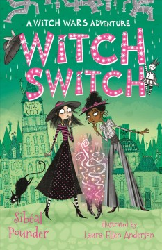 Witch switch /  by Sibéal Pounder ; illustrated by Laura Ellen Anderson. - by Sibéal Pounder ; illustrated by Laura Ellen Anderson.