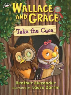 Wallace and Grace take the case /  by Heather Alexander ; illustrated by Laura Zarrin. - by Heather Alexander ; illustrated by Laura Zarrin.