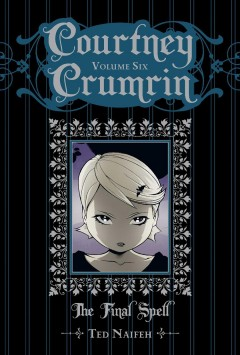 Courtney Crumrin Volume 6, The final spell /  writen and illustrated by Ted Naifeh ; coloured by Warren Wucinich. - writen and illustrated by Ted Naifeh ; coloured by Warren Wucinich.