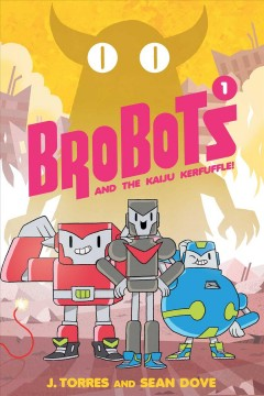 Brobots and the kaiju kerfuffle! Volume 1 /  written by J. Torres ; art, lettering, & design by Sean Dove.