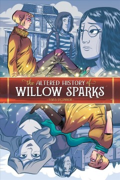 The altered history of Willow Sparks /  by Tara O'Connor ; lettered by Crank! ; cover colored by Katy Farina. - by Tara O'Connor ; lettered by Crank! ; cover colored by Katy Farina.