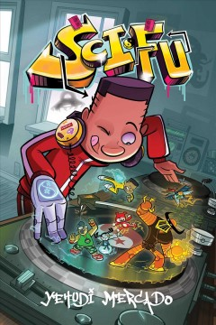Sci-fu Book 1, Kick it off /  Yehudi Mercado ; additional colors by David Wheeler ; edited by James Lucas Jones and Desiree Wilson ; designed by Kate Z. Stone. - Yehudi Mercado ; additional colors by David Wheeler ; edited by James Lucas Jones and Desiree Wilson ; designed by Kate Z. Stone.
