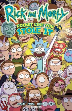 Rick and Morty.  written by Tini Howard ; illustrated by Marc Ellerby ; colored by Katy Farina ; lettered by Crank! - written by Tini Howard ; illustrated by Marc Ellerby ; colored by Katy Farina ; lettered by Crank!