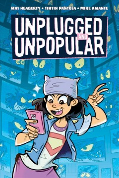 Unplugged and unpopular /  written by Mat Heagerty ; illustrated by Tintin Pantoja ; colored by Mike Amante ; lettered by Hassan Otsmane-Elhaou. - written by Mat Heagerty ; illustrated by Tintin Pantoja ; colored by Mike Amante ; lettered by Hassan Otsmane-Elhaou.