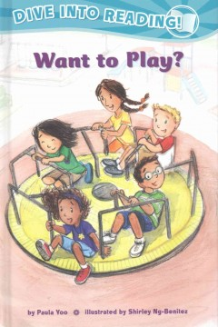 Want to play? /  by Paula Yoo ; illustrated by Shirley Ng-Benitez. - by Paula Yoo ; illustrated by Shirley Ng-Benitez.