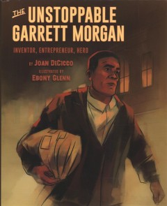 The unstoppable Garrett Morgan : inventor, entrepreneur, hero / by Joan DiCicco ; illustrated by Ebony Glenn. - by Joan DiCicco ; illustrated by Ebony Glenn.