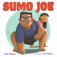 Sumo Joe /  by Mia Wenjen ; illustrated by Nat Iwata. - by Mia Wenjen ; illustrated by Nat Iwata.