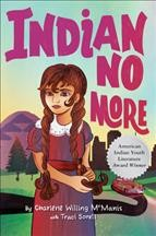 Indian no more /  by Charlene Willing McManis with Traci Sorell. - by Charlene Willing McManis with Traci Sorell.