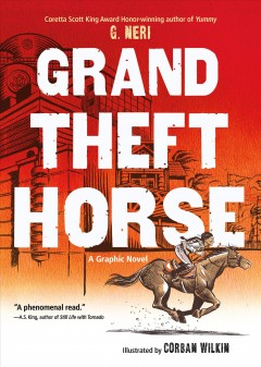 Grand theft horse /  by G. Neri ; illustrated by Corban Wilkin. - by G. Neri ; illustrated by Corban Wilkin.