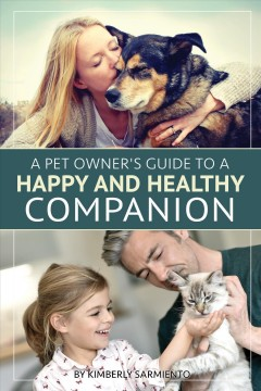 A Pet Owner's Guide to a Happy and Healthy Companion.