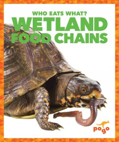 Wetland food chains : who eats what? / by Rebecca Pettiford. - by Rebecca Pettiford.