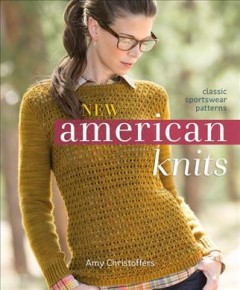 New American knits : classic sportswear patterns / Amy Christoffers. - Amy Christoffers.