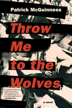Throw me to the wolves /  Patrick McGuinness. - Patrick McGuinness.