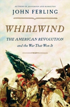 Whirlwind : the American Revolution and the war that won it / John Ferling. - John Ferling.