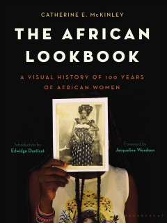 The African lookbook : a visual history of 100 years of African women / Catherine E. McKinley ; introduction by Edwidge Danticat ; foreword by Jacqueline Woodson. - Catherine E. McKinley ; introduction by Edwidge Danticat ; foreword by Jacqueline Woodson.