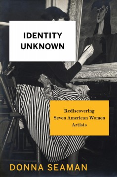 Identity unknown : rediscovering seven American women artists / Donna Seaman. - Donna Seaman.