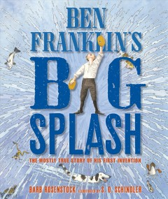 Ben Franklin's big splash : the mostly true story of his first invention / Barb Rosenstock ; illustrated by S.D. Schindler. - Barb Rosenstock ; illustrated by S.D. Schindler.