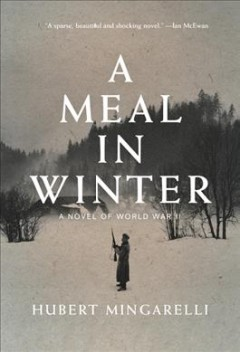 A meal in winter : a novel of World War II / Hubert Mingarelli ; translated from the French by Sam Taylor. - Hubert Mingarelli ; translated from the French by Sam Taylor.