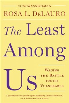 The least among us : waging the battle for the vulnerable / Rosa L. DeLauro.